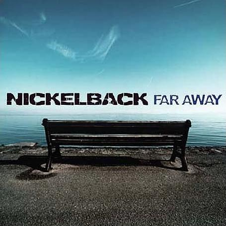Far Away (Nickelback) - The One Song To Rule Them All