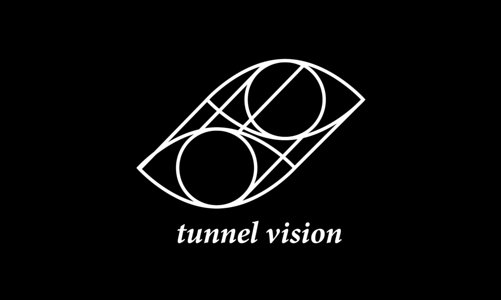 TUNNEL⚫️VISION