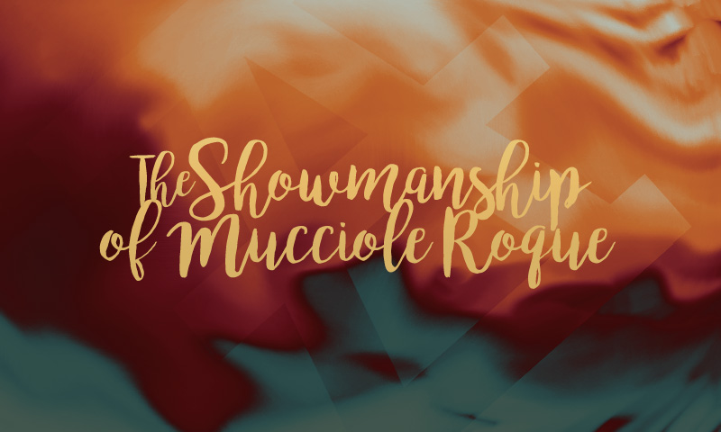 The Showmanship of Mucciole Roque